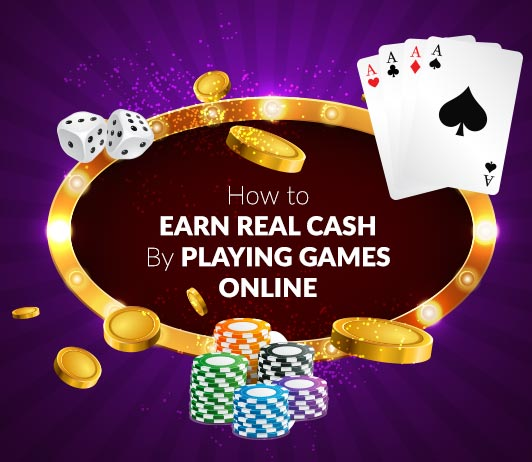 How To Earn Real Cash By Playing Games Online