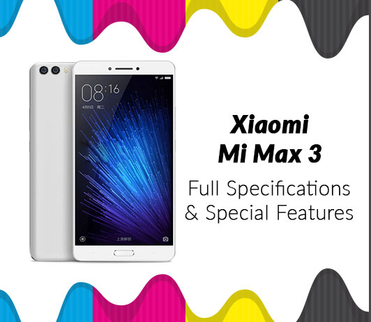 Xiaomi MI Max 3 Full Specifications & Special Features