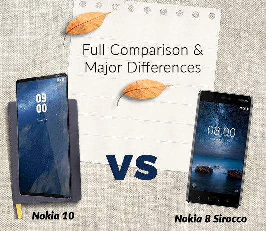 Nokia 10 vs Nokia 8 Sirocco: Full Comparison & Major Differences