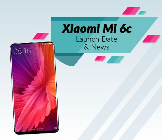Xiaomi Mi 6c, 2018 Launch