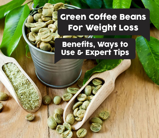 Green Coffee Beans For Weight Loss Benefits Ways To Use Expert
