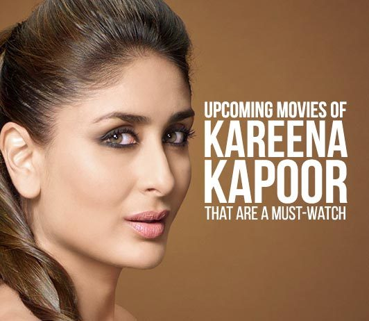 Kareena Kapoor Upcoming Movies 2019 List: Best Kareena Kapoor New Movies & Next Films