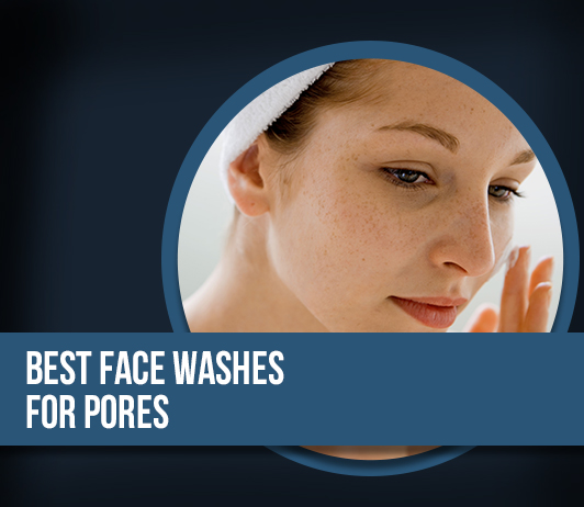 10 Best Face Washes for Pores: A complete guide with a price range