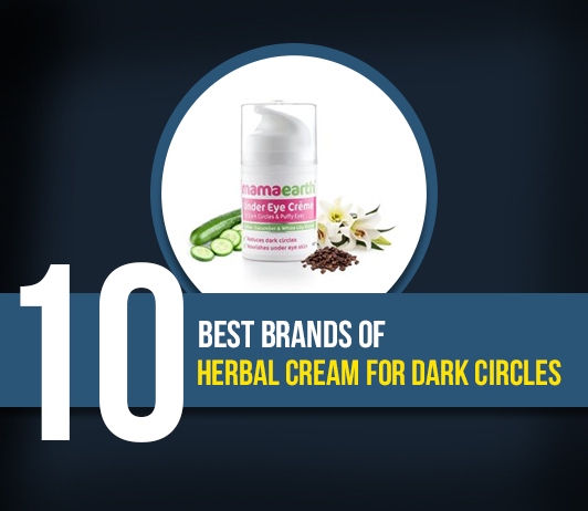 10 Best Brands of Herbal Cream for Dark Circles- Complete Guide with Price Range