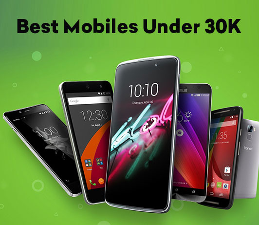 10 Best Mobile Phones Under 30K That Must Be Your Pick