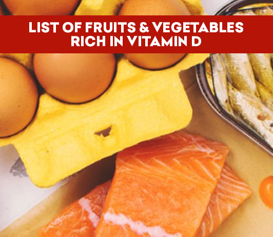 List Of Fruits & Vegetables Rich In Vitamin D