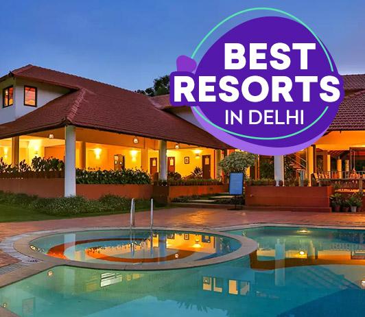 Best Resorts in Delhi